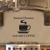 VMR Customization Instant Human. Just Add Coffee. Quote Vinyl Wall Art Decal Sticker 16x18.5 at Sears.com
